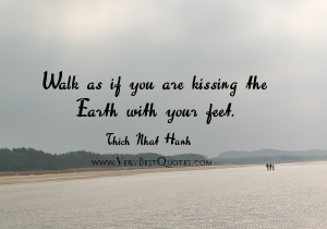 Thich-Nhat-Hanh-mindfulness-Quotes-Walk-as-if-you-are-kissing-the-Earth-with-your-feet