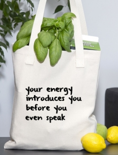 Your energy introduces you. . . .