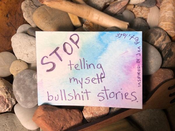 Stop telling myself bullshit stories JP